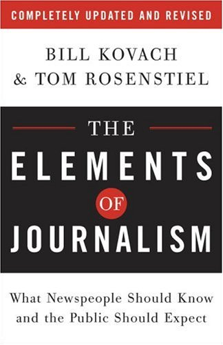 The Elements of Journalism: What Newspeople Should Know and the Public Should Expect 9780307346704