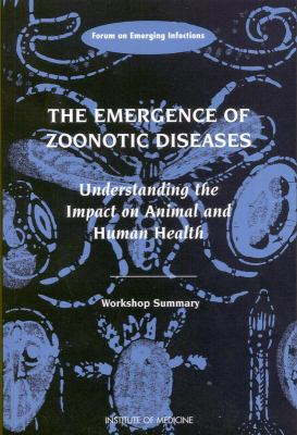 The Emergence of Zoonotic Diseases: Understanding the Impact on Animal and Human Health: Workshop Summary 9780309083270