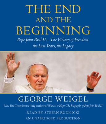The End and the Beginning: Pope John Paul II--The Victory of Freedom, the Last Years, the Legacy 9780307715494