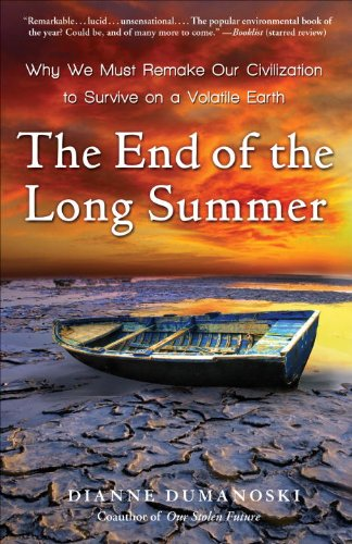 The End of the Long Summer: Why We Must Remake Our Civilization to Survive on a Volatile Earth 9780307396099
