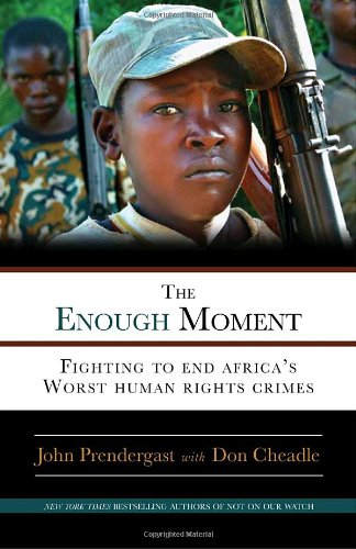 The Enough Moment: Fighting to End Africa's Worst Human Rights Crimes 9780307464828