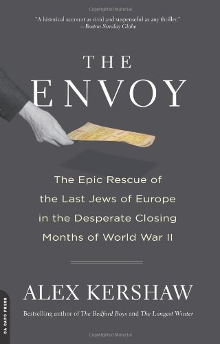 The Envoy: The Epic Rescue of the Last Jews of Europe in the Desperate Closing Months of World War II 9780306820434