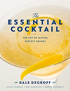 The Essential Cocktail: The Art of Mixing Perfect Drinks 9780307405739