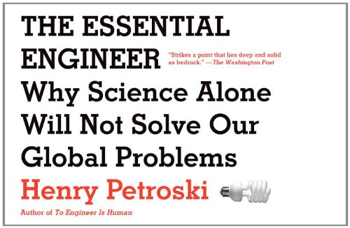 The Essential Engineer: Why Science Alone Will Not Solve Our Global Problems 9780307473509