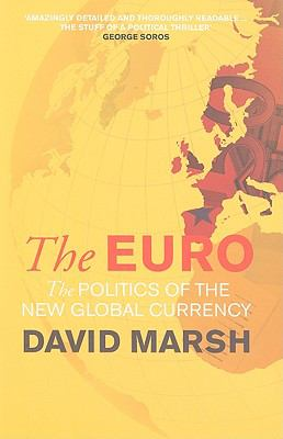 The Euro: The Politics of the New Global Currency 9780300164008
