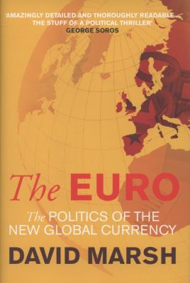 The Euro: The Politics of the New Global Currency 9780300127300