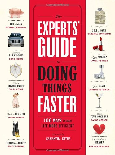 The Experts' Guide to Doing Things Faster: 100 Ways to Make Life More Efficient 9780307342096