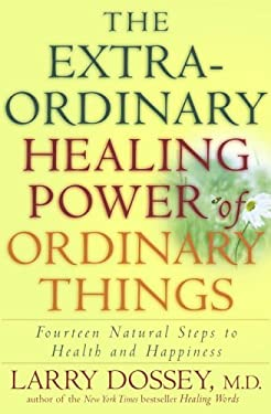 The Extraordinary Healing Power of Ordinary Things: Fourteen Natural Steps to Health and Happiness 9780307209894