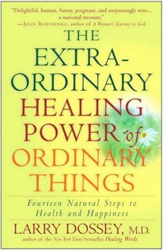 The Extraordinary Healing Power of Ordinary Things: Fourteen Natural Steps to Health and Happiness 9780307209900