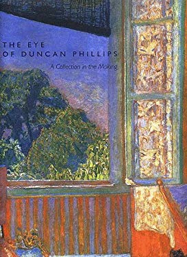 The Eye of Duncan Phillips: A Collection in the Making 9780300080902