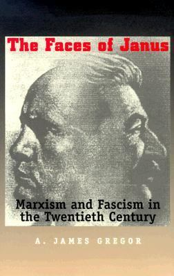 The Faces of Janus: Marxism and Fascism in the Twentieth Century 9780300078275