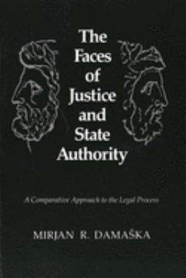 The Faces of Justice and State Authority: A Comparative Approach to the Legal Process 9780300051193