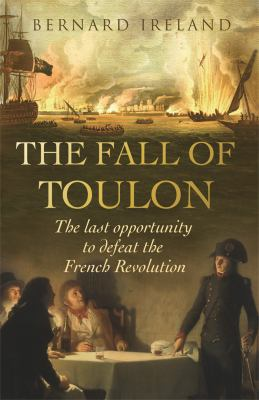 The Fall of Toulon: The Last Opportunity to Defeat the French Revolution 9780304367269