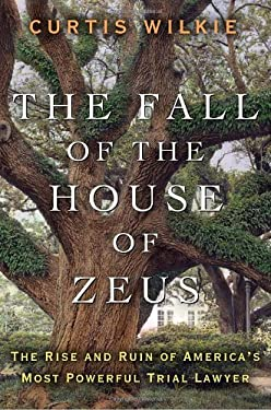 The Fall of the House of Zeus: The Rise and Ruin of America's Most Powerful Trial Lawyer 9780307460707