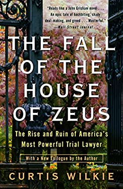The Fall of the House of Zeus: The Rise and Ruin of America's Most Powerful Trial Lawyer 9780307460714