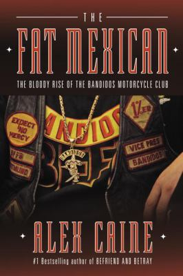 The Fat Mexican: The Bloody Rise of the Bandidos Motorcycle Club 9780307356604