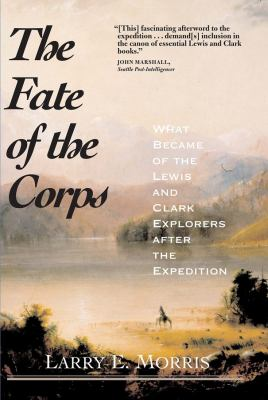 The Fate of the Corps: What Became of the Lewis and Clark Explorers After the Expedition 9780300109726
