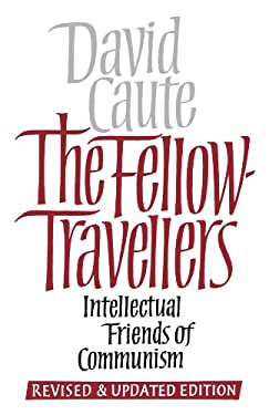 The Fellow-Travelers: Intellectual Friends of Communism 9780300038750