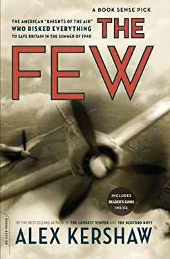 """The Few: The American """"Knights of the Air"""" Who Risked Everything to Save Britain in the Summer of 1940  by Alex Kershaw"""