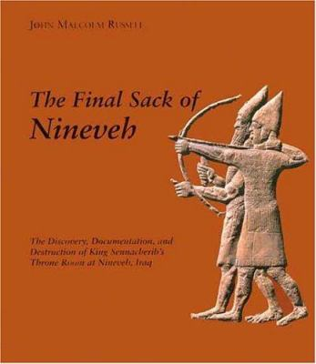 The Final Sack of Nineveh: The Discovery, Documentation, and Destruction of King Sennacheribs Throne Room at Nineveh, Iraq 9780300074185