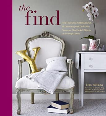 The Find: The Housing Works Book of Decorating with Thrift Shop Treasures, Flea Market Objects, and Vintage Details 9780307406255