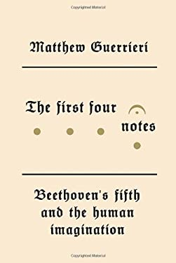 The First Four Notes: Beethoven's Fifth and the Human Imagination 9780307593283
