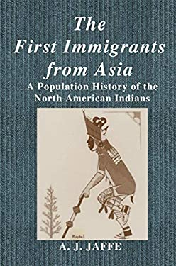 The First Immigrants from Asia: A Population History of the North American Indian 9780306439520