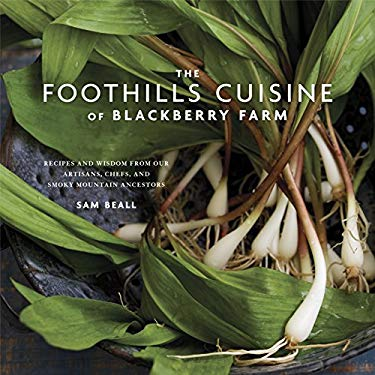 The Foothills Cuisine of Blackberry Farm: Recipes and Wisdom from Our Artisans, Chefs, and Smoky Mountain Ancestors 9780307886774