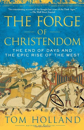 The Forge of Christendom: The End of Days and the Epic Rise of the West 9780307278708