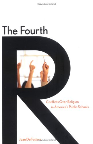 The Fourth R: Conflicts Over Religion in America's Public Schools 9780300102178