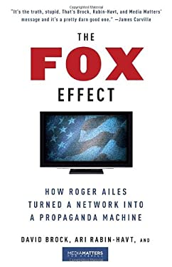 The Fox Effect: How Roger Ailes Turned a Network Into a Propaganda Machine 9780307279583