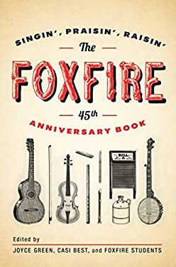 The Foxfire 45th Anniversary Book: Singin', Praisin', Raisin' 9780307742599