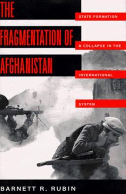 The Fragmentation of Afghanistan: State Formation and Collapse in the International System