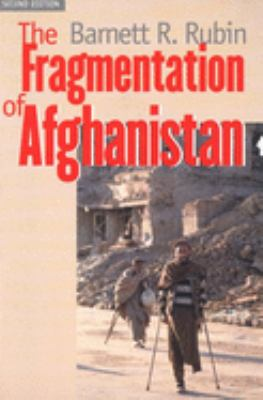 The Fragmentation of Afghanistan: State Formation and Collapse in the International System 9780300095197