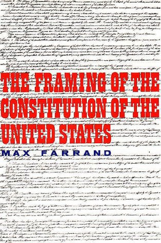 The Framing of the Constitution of the United States 9780300000795