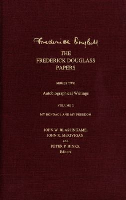 The Frederick Douglass Papers: Series Two: Autobiographical Writings, Volume 2: My Bondage and My Freedom 9780300091731