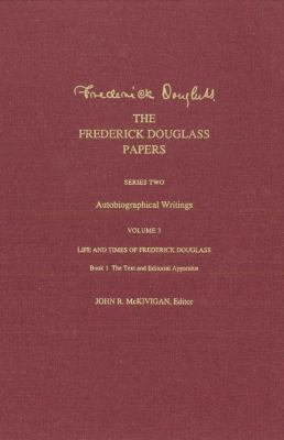 The Frederick Douglass Papers: Series Two: Autobiographical Writings, Volume 3: Life and Times of Frederick Douglass 9780300176346