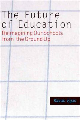 The Future of Education: Reimagining Our Schools from the Ground Up 9780300110463