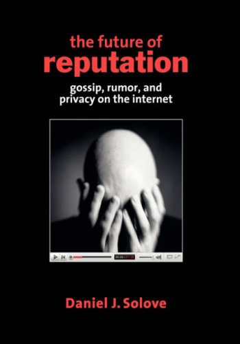 The Future of Reputation: Gossip, Rumor, and Privacy on the Internet 9780300138771