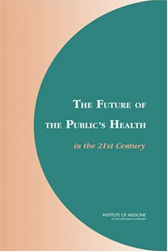 The Future of the Public's Health in the 21st Century 9780309087049