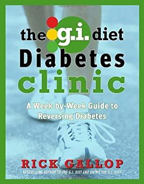 The G.I. Diet Diabetes Clinic: A Week-By-Week Guide to Reversing Diabetes 9780307357090