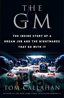 The GM: The Inside Story of a Dream Job and the Nightmares That Go with It 9780307394132