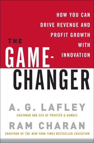 The Game-Changer: How You Can Drive Revenue and Profit Growth with Innovation 9780307381736