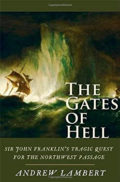 The Gates of Hell: Sir John Franklin's Tragic Quest for the North West Passage 9780300154856