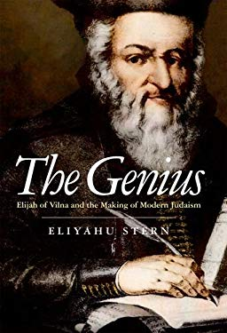 The Genius: Elijah of Vilna and the Making of Modern Judaism 9780300179309