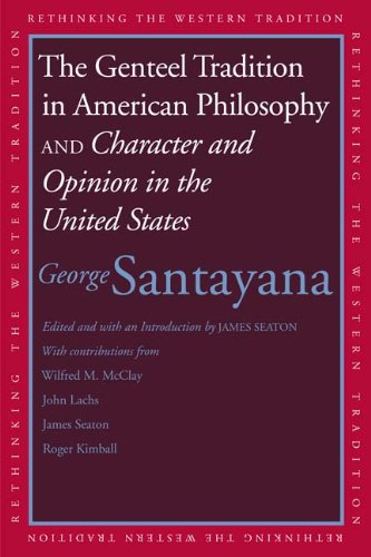 The Genteel Tradition in American Philosophy and Character and Opinion in the United States 9780300116656