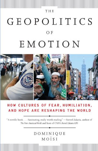 The Geopolitics of Emotion: How Cultures of Fear, Humiliation, and Hope Are Reshaping the World 9780307387370