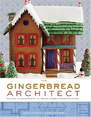 The Gingerbread Architect: Recipes and Blueprints for Twelve Classic American Homes 9780307406781
