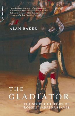 The Gladiator: The Secret History of Rome's Warrior Slaves 9780306811852