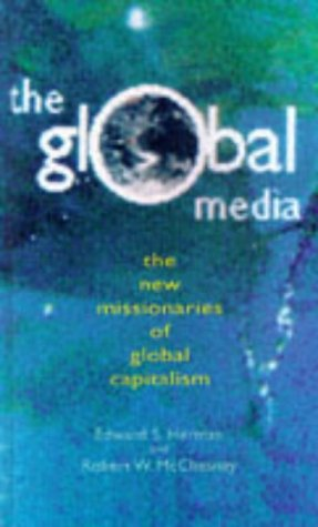 The Global Media: The Missionaries of Global Capitalism 9780304334339